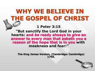 WHY WE BELIEVE IN THE GOSPEL OF CHRIST