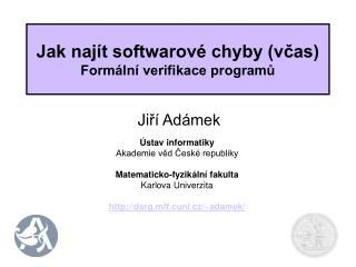 Jak najít softwarové chyby (včas) Formální verifikace programů