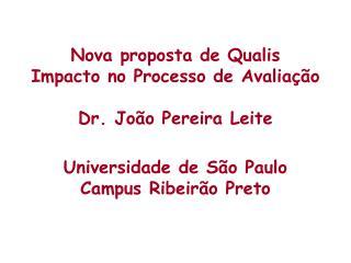 Nova proposta de Qualis Impacto no Processo de Avaliação Dr. João Pereira Leite
