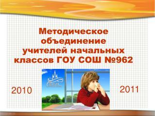 Методическое объединение  учителей начальных классов ГОУ СОШ №962