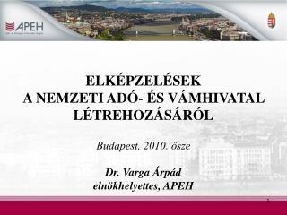 ELK PZEL SEK A NEMZETI AD -  S V MHIVATAL L TREHOZ S R L  Budapest, 2010. osze    Dr. Varga  rp d eln khelyettes, APEH