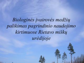Biologinės įvairovės medžių palikimas pagrindinio naudojimo kirtimuose Rietavo miškų urėdijoje