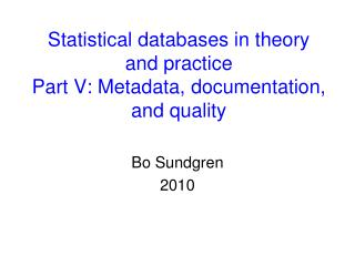 Statistical databases in theory  and practice Part V: Metadata, documentation, and quality