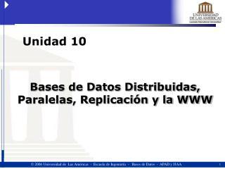 Bases de Datos Distribuidas, Paralelas, Replicación y la WWW