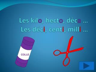 Les kil o , hect o , d�c a  � Les d�c i ,  cent i , mill i  �