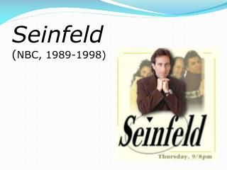 Seinfeld ( NBC, 1989-1998)