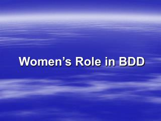 Women's Role in BDD
