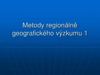 Metody regionálně geografického výzkumu 1
