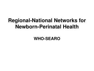 Regional-National Networks for Newborn-Perinatal Health