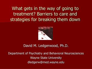 What gets in the way of going to treatment? Barriers to care and strategies for breaking them down
