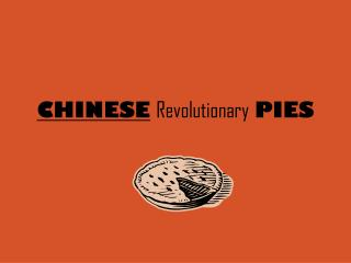 CHINESE Revolutionary PIES