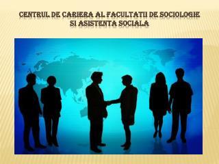 Centrul de  cariera  al  Facultatii  de  Sociologie si Asistenta Sociala
