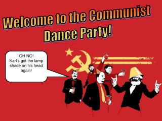 Welcome to the Communist  Dance Party!
