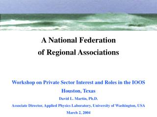 Workshop on Private Sector Interest and Roles in the IOOS Houston, Texas David L. Martin, Ph.D.