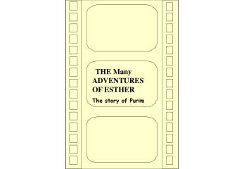 THE Many    ADVENTURES          OF ESTHER The story of Purim