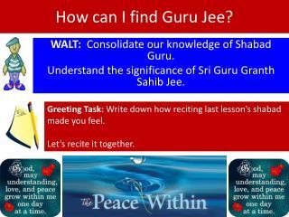 How can I find Guru  Jee ?