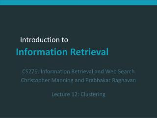CS276:  Information Retrieval and Web Search Christopher Manning and Prabhakar Raghavan