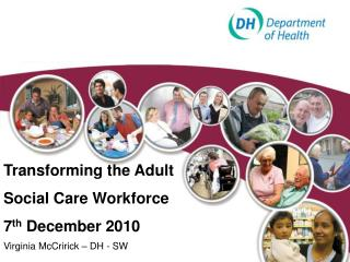 Transforming the Adult Social Care Workforce  7 th  December 2010