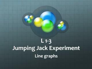 L 1-3 Jumping Jack Experiment