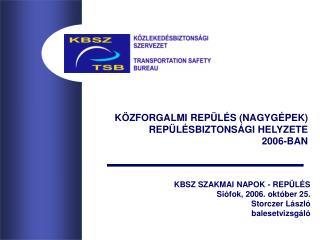KBSZ SZAKMAI NAPOK - REPÜLÉS Siófok, 2006. október 25. Storczer László  balesetvizsgáló