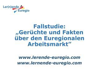 """Fallstudie:  """" Gerüchte und Fakten über den  Euregionalen  Arbeitsmarkt"""""""