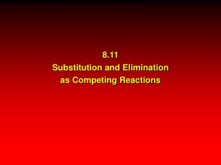 8.11 Substitution and Elimination as Competing Reactions