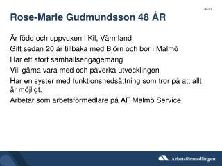 Rose-Marie Gudmundsson 48 ÅR