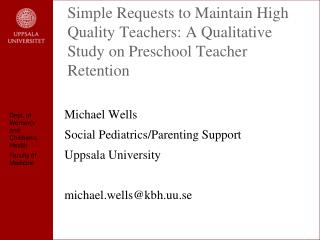 Michael Wells Social  Pediatrics / Parenting  Support Uppsala University m ichael.wells@kbh.uu.se