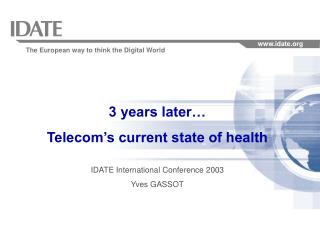 3 years later… Telecom's current state of health IDATE International Conference 2003 Yves GASSOT