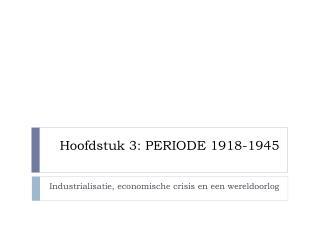 Hoofdstuk 3: PERIODE 1918-1945
