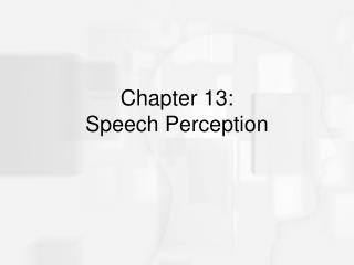 Chapter 13:  Speech Perception