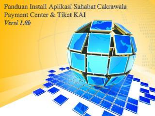 Panduan Install Aplikasi Sahabat Cakrawala Payment Center & Tiket KAI Versi 1.0b