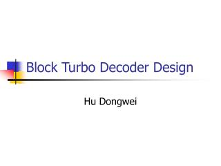 Block Turbo Decoder Design