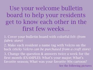 Use your welcome bulletin board to help your residents get to know each other in the first few weeks