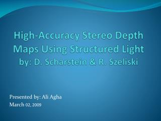 High-Accuracy Stereo Depth Maps Using Structured Light by: D.  Scharstein  & R.  Szeliski