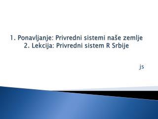 1.  Ponavljanje :  Privredni sistemi na še zemlje 2. Lekcija: Privredni sistem R Srbije