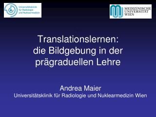 T Translationslernen:  die Bildgebung in der prägraduellen Lehre
