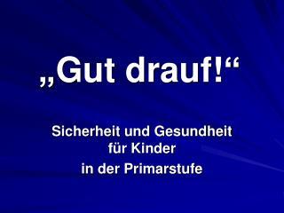 """""""Gut drauf!"""""""