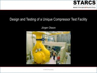 Design and Testing of a Unique Compressor Test Facility Jörgen Olsson