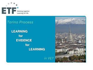 Torino Process LEARNING     for  EVIDENCE  for      LEARNING  in VET