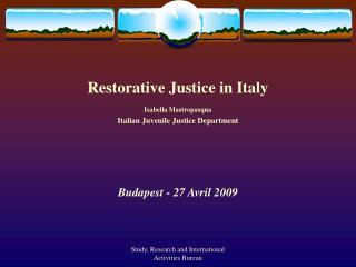 Restorative Justice in Italy Isabella Mastropasqua Italian Juvenile Justice Department