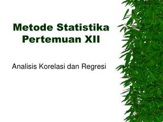 Metode Statistika Pertemuan XII