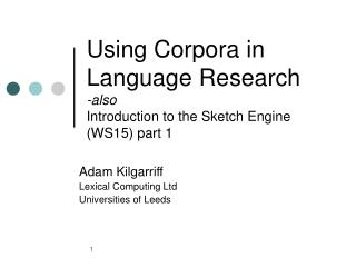 Using Corpora in Language Research -also  Introduction to the Sketch Engine WS15 part 1