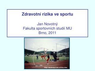 Zdravotní rizika ve sportu Jan Novotný Fakulta sportovních studií MU Brno, 2011