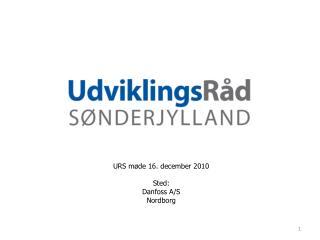 URS møde 16. december 2010 Sted: Danfoss A/S Nordborg