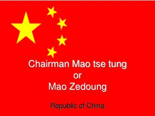 Chairman Mao tse tung or  Mao Zedoung
