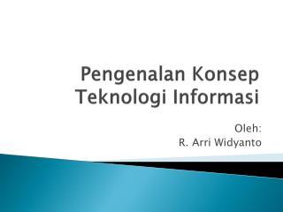 Pengenalan K onsep Teknologi Informasi