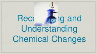 Recognizing and Understanding  Chemical Changes