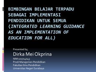 Presented by, Dirka  Mei  Okprina NIM:101714043 Prodi Manajemen Pendidikan