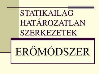 STATIKAILAG HATÁROZATLAN SZERKEZETEK